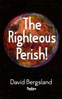 The Righteous perish by David Bergsland