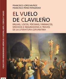 """López Muñoz publica la obra """"El vuelo de Clavileño: Brujas, locos, pócimas, fármacos, médicos e inquisidores a través de la literatura cervantina"""""""