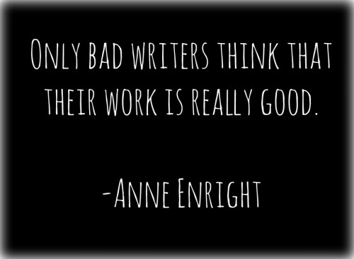 Only Bad Writers Think Their Work is Really Good