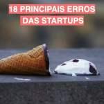 18 Principais erros das startups