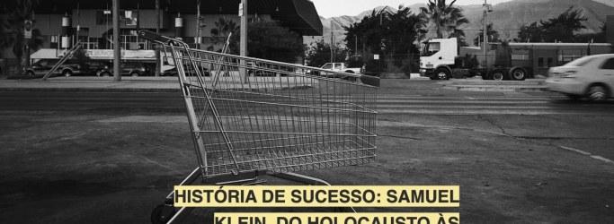 História de sucesso: Samuel Klein, do holocausto às Casas Bahia