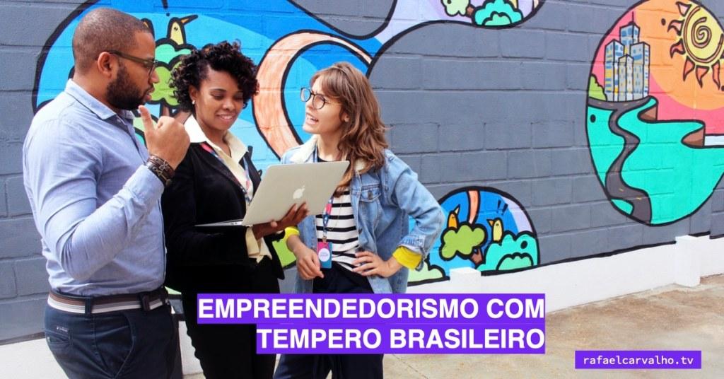 Empreendedorismo com tempero brasileiro
