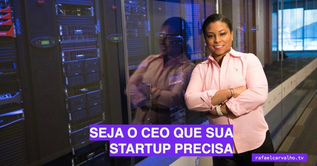 Seja o CEO que sua startup precisa