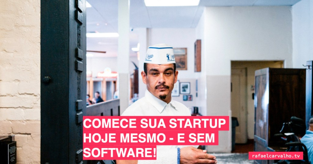 Comece sua startup hoje mesmo - e sem software!