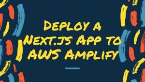 Deploy a Next.js App to AWS Amplify