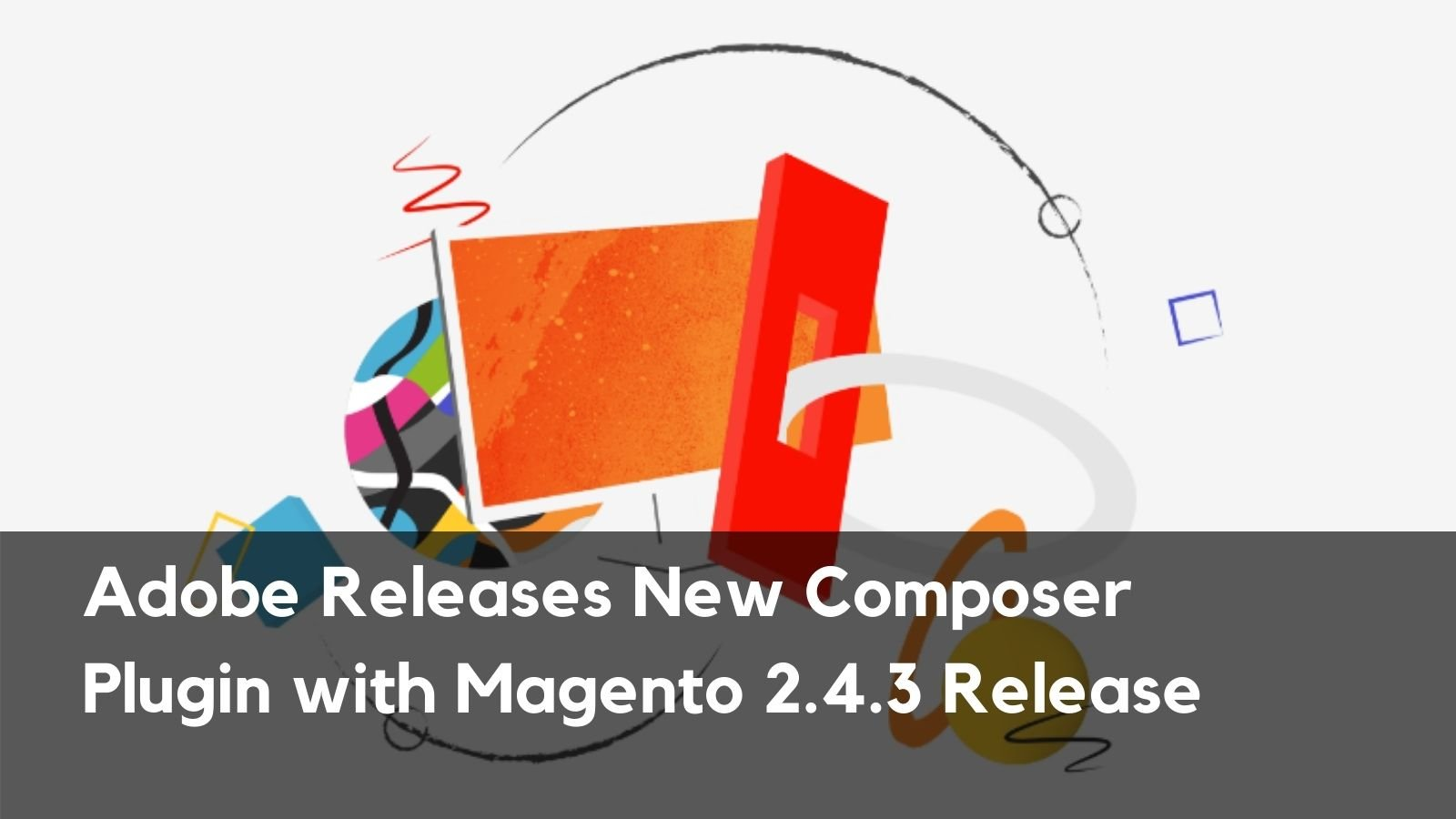 Adobe Releases New Composer Plugin with Magento 2.4.3 Release