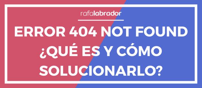 Error 404 Not Found ¿Qué es?
