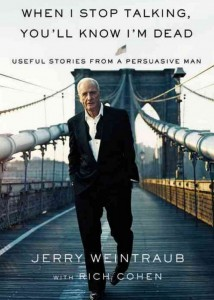 """Jerry Weintraub's autobiography, """"When I Stop Talking, You'll Know I'm Dead."""""""