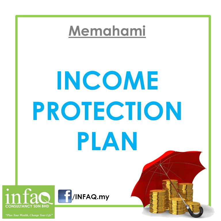 Memahami INCOME PROTECTION PLAN / PLAN PENGGANTIAN PENDAPATAN - Oleh AFYAN MAT RAWI