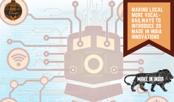 Making Local More Vocal- Railways to Introduce 20 Made In India Innovations
