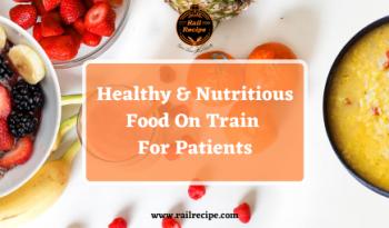 Healthy & Nutritious Food On Train RailRecipe