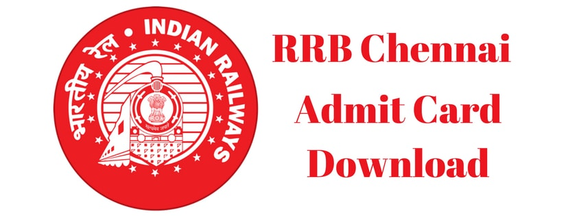RRB Chennai Admit Card 2018: Download RRB Chennai Group D/ ALP Hall Ticket