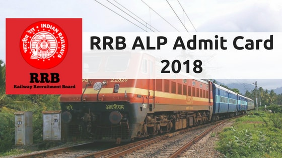 RRB ALP Admit Card 2018 Download e-call letter for RRB ALP @ indianrailways.gov.in
