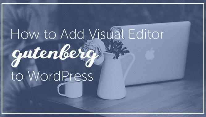 Add GUTENBERG Visual Editor to WordPress