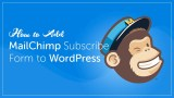 How to Add MailChimp Subscribe Form to WordPress
