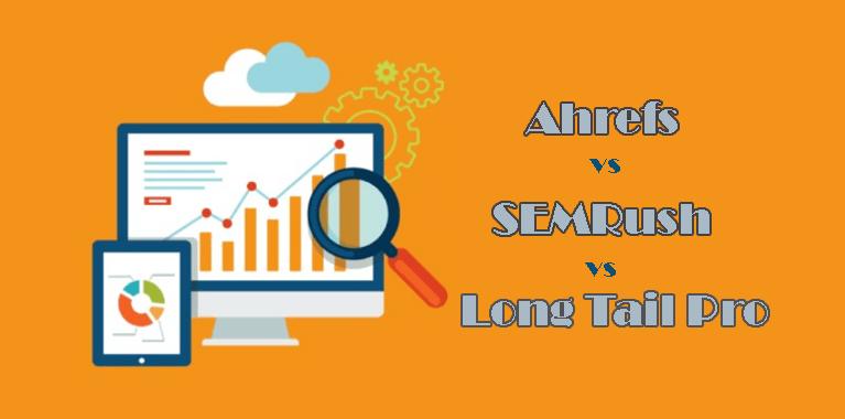 Ahrefs vs SEMRush vs Long Tail Pro Best Keyword Research Tool in 2018