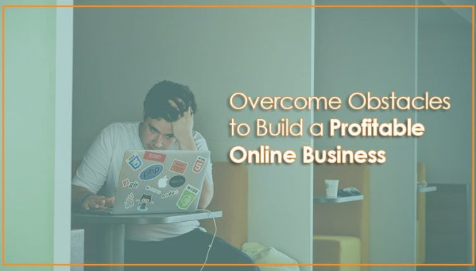 How to Overcome Obstacles to Build a Profitable Online Business