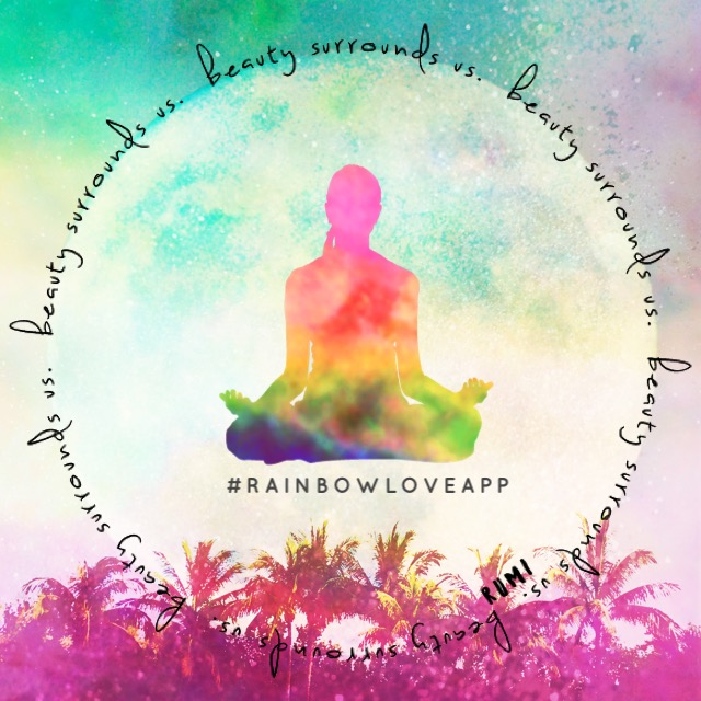 rainbow-love-app-yoga-asana-namaste-yogi-quotes-photo-cards-positivity-inspo-mindfulness-create-your-own-rumi-quotes-beauty-surrounds-us-lotus-pose