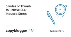 5 Rules of Thumb to Relieve SEO-Induced Stress