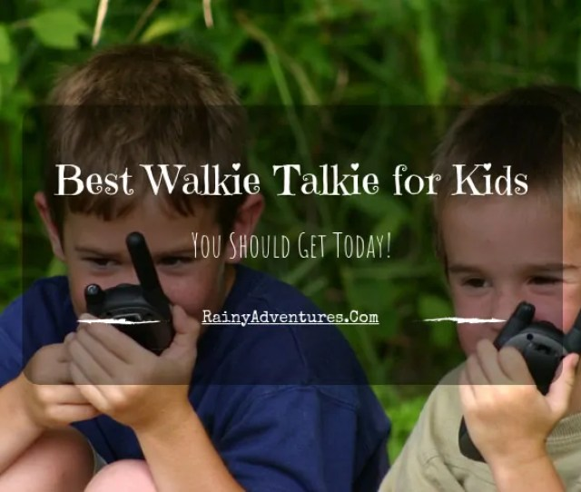 Best Walkie Talkies For Kids 2019 Reviews Do Not Buy Before Reading This