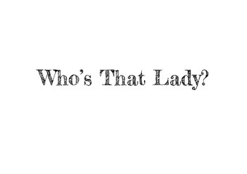 who's that lady ...