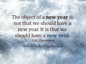 New-Year-Quotes-The-object-of-a-new-year-is-not-that-we-should-have-a-new-year.-It-is-that-we-should-have-a-new-soul.-G.K.-Chesterton
