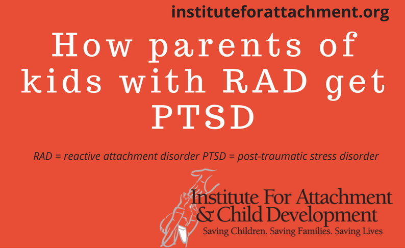How parents of kids with RAD get PTSD