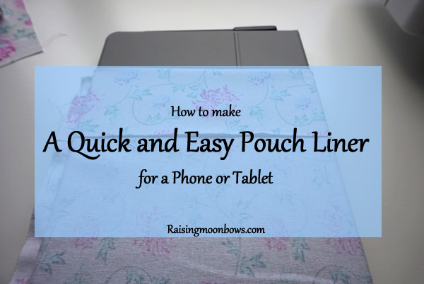 how to make a quick and easy pouch liner for a phone or tablet