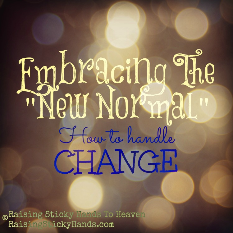 "Embracing The ""New Normal"": How To Handle Change - ""The thing about change is that it's uncomfortable."" Jennifer shares some advice on how to handle change in our lives when it is not easy. An encouraging post by Jennifer A. Janes at Raising Sticky Hands To Heaven"