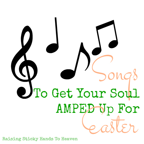 Songs To Get Your Soul AMPED Up For Easter - Raising Sticky Hands To Heaven