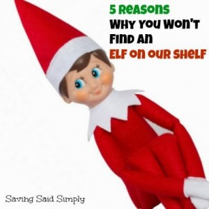 5 Reasons Why You Won't Find An Elf on Our Shelf