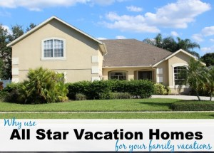 Why Use All Star Vacation Homes for Your Family Vacations