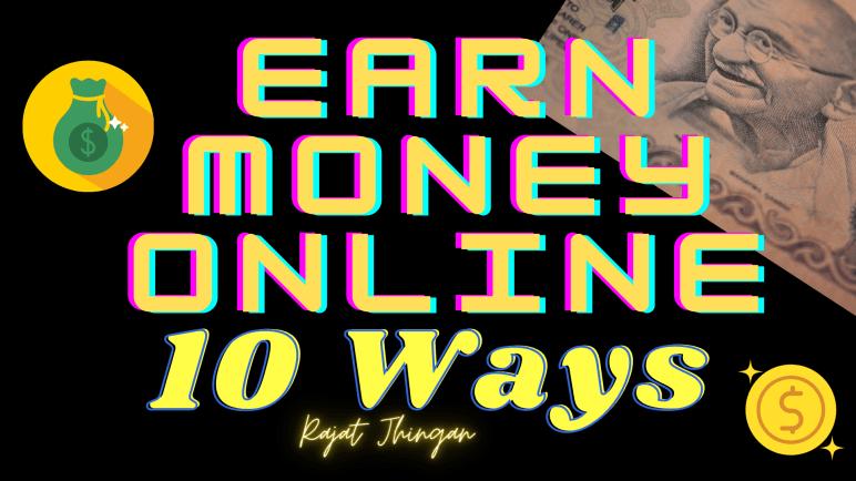 10 Ways to Earn Money Online an article written by Rajat Jhingan