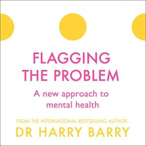 Flagging the Problem: A New Approach to Mental Health audiobook cover art