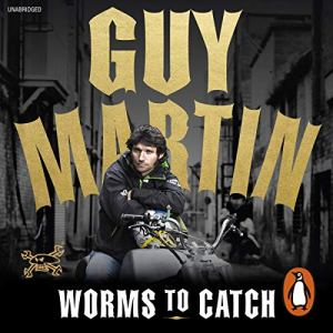 Guy Martin: Worms to Catch audiobook cover art