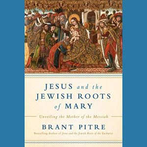 Jesus and the Jewish Roots of Mary audiobook cover art