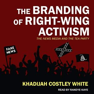 The Branding of Right-Wing Activism audiobook cover art