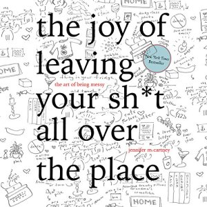 The Joy of Leaving Your Sh*t All over the Place audiobook cover art