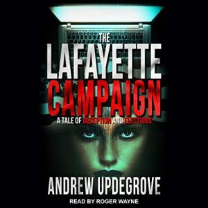 The Lafayette Campaign: A Tale of Deception and Elections audiobook cover art