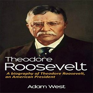 Theodore Roosevelt: A biography of Theodore Roosevelt, an American President audiobook cover art
