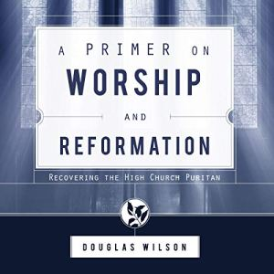A Primer on Worship and Reformation: Recovering the High Church Puritan audiobook cover art