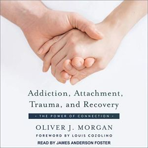 Addiction, Attachment, Trauma, and Recovery audiobook cover art