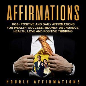Affirmations: 1000+ Positive and Daily Affirmations for Wealth, Success, Money, Abundance, Health, Love and Positive Thinking audiobook cover art