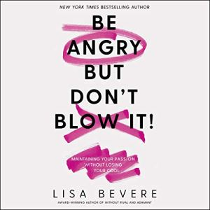 Be Angry, but Don't Blow It audiobook cover art