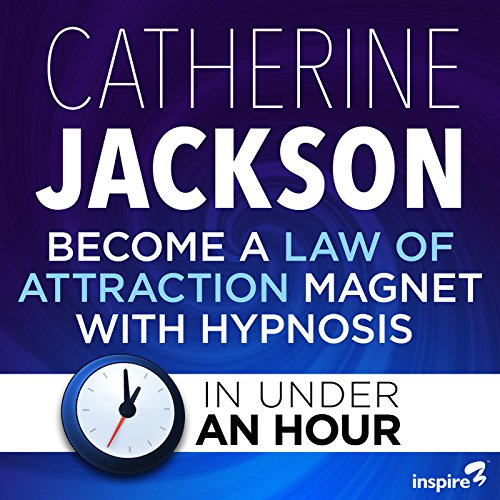 Become a Law of Attraction Magnet with Hypnosis - in Under an Hour audiobook cover art