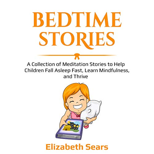 Bedtime Stories: A Collection of Meditation Stories to Help Children Fall Asleep Fast, Learn Mindfulness, and Thrive audiobook cover art