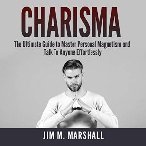 Charisma: The Ultimate Guide to Master Personal Magnetism and Talk to Anyone Effortlessly audiobook cover art
