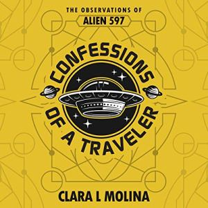 Confessions of a Traveler: The Observations of Alien 597 audiobook cover art