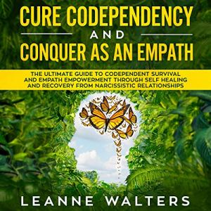 Cure Codependency and Conquer as an Empath audiobook cover art