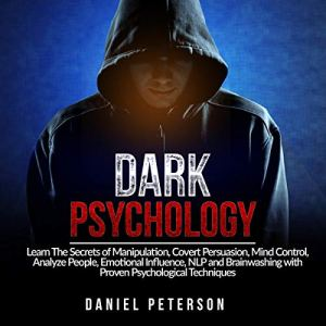 Dark Psychology: Learn the Secrets of Manipulation, Covert Persuasion, Mind Control, Analyze People, Emotional Influence, NLP, and Brainwashing with Proven Psychological Techniques audiobook cover art